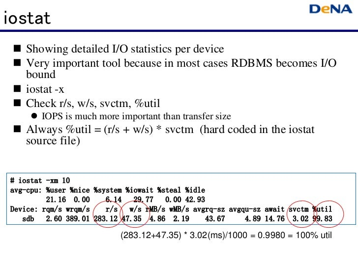 iostat   Showing detailed I/O statistics per device   Very important tool because in most cases RDBMS becomes I/O   bound ...
