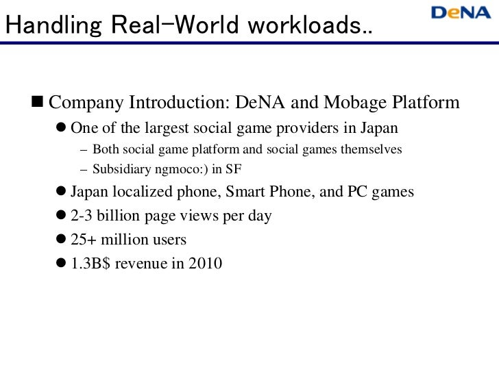 Handling Real-World workloads..   Company Introduction: DeNA and Mobage Platform     One of the largest social game provid...