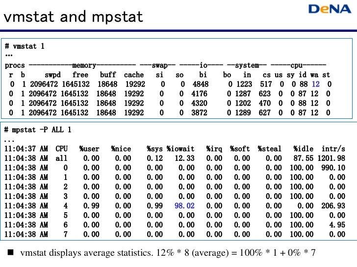 vmstat and mpstat# vmstat 1…procs -----------memory---------- ---swap-- -----io---- --system-- -----cpu------      -------...