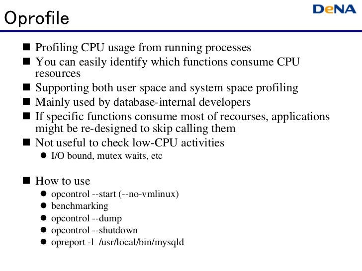 Oprofile   Profiling CPU usage from running processes   You can easily identify which functions consume CPU   resources   ...