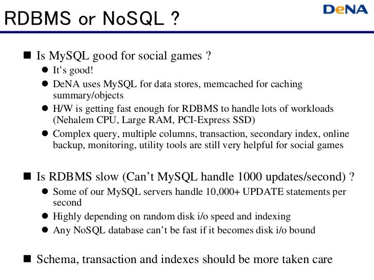 RDBMS or NoSQL ?  Is MySQL good for social games ?     It's good!     DeNA uses MySQL for data stores, memcached for cachi...