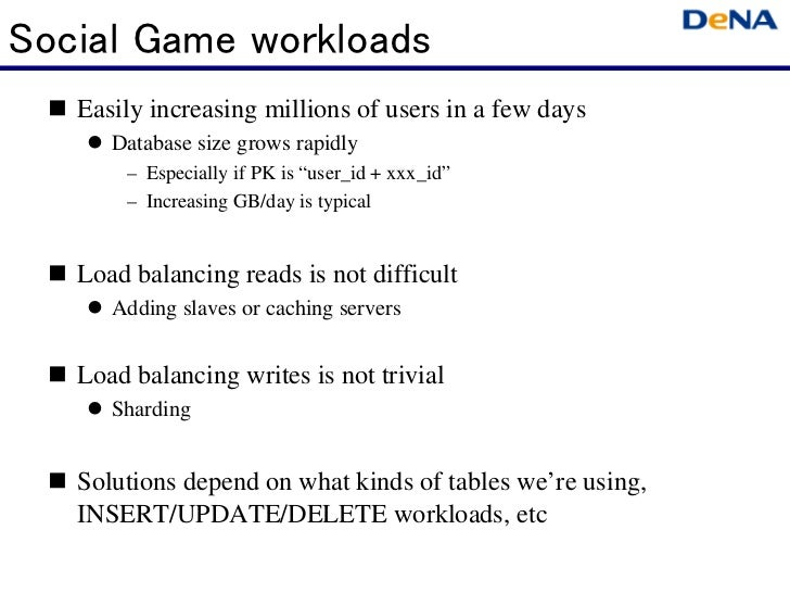 Social Game workloads   Easily increasing millions of users in a few days      Database size grows rapidly       – Especia...