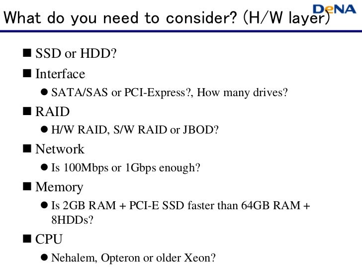 What do you need to consider? (H/W layer)   SSD or HDD?   Interface     SATA/SAS or PCI-Express?, How many drives?   RAID ...