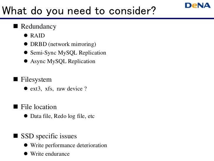 What do you need to consider?   Redundancy      RAID      DRBD (network mirroring)      Semi-Sync MySQL Replication      A...