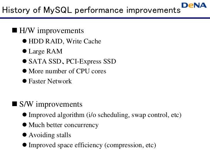 History of MySQL performance improvements   H/W improvements      HDD RAID, Write Cache      Large RAM      SATA SSD、PCI-E...