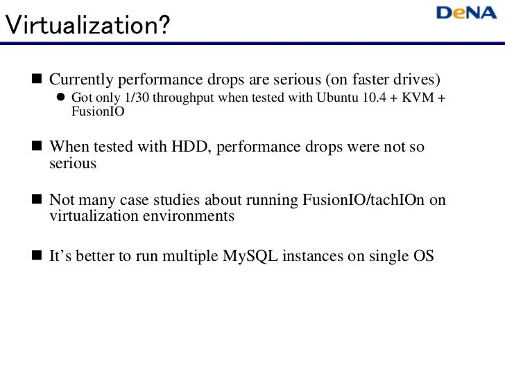 Virtualization?   Currently performance drops are serious (on faster drives)      Got only 1/30 throughput when tested wit...