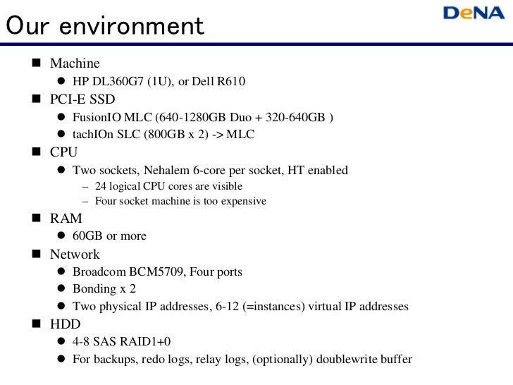 Our environment   Machine      HP DL360G7 (1U), or Dell R610   PCI-E SSD      FusionIO MLC (640-1280GB Duo + 320-640GB )  ...