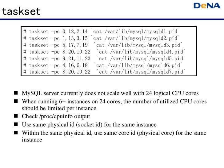 taskset   #   taskset   -pc   0,12,2,14 `cat /var/lib/mysql/mysqld1.pid`   #   taskset   -pc   1,13,3,15 `cat /var/lib/mys...