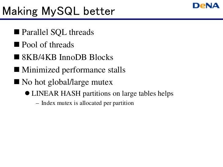 Making MySQL better   Parallel SQL threads   Pool of threads   8KB/4KB InnoDB Blocks   Minimized performance stalls   No h...
