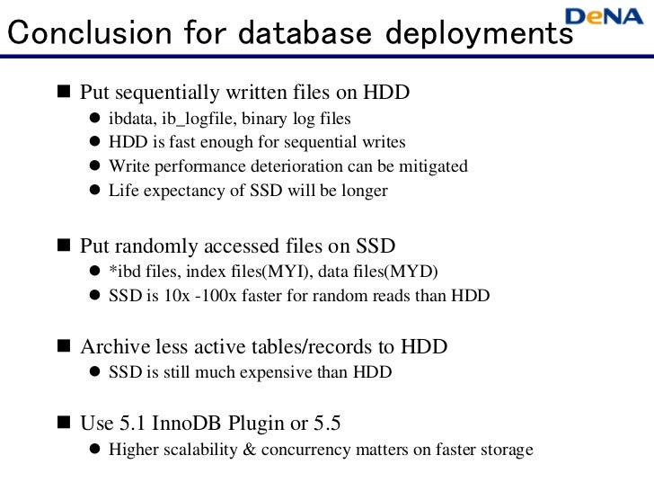 Conclusion for database deployments    Put sequentially written files on HDD       ibdata, ib_logfile, binary log files   ...
