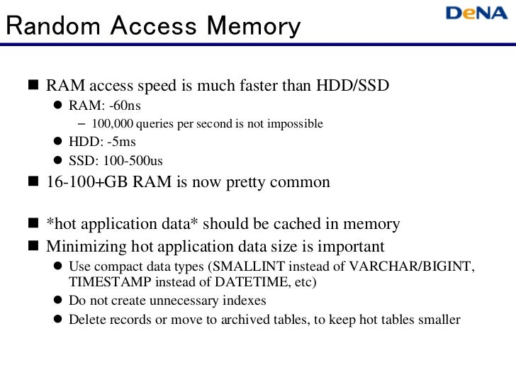 Random Access Memory  RAM access speed is much faster than HDD/SSD     RAM: -60ns      – 100,000 queries per second is not...