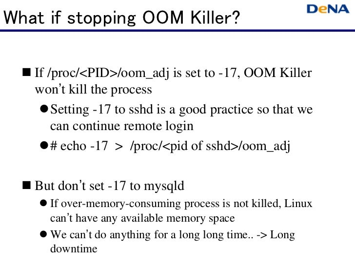 What if stopping OOM Killer?   If /proc/<PID>/oom_adj is set to -17, OOM Killer   won't kill the process       Setting -17...