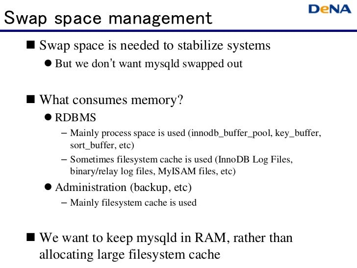 Swap space management   Swap space is needed to stabilize systems     But we don't want mysqld swapped out   What consumes...