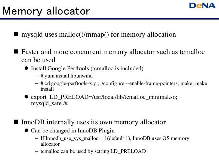 Memory allocator   mysqld uses malloc()/mmap() for memory allocation   Faster and more concurrent memory allocator such as...