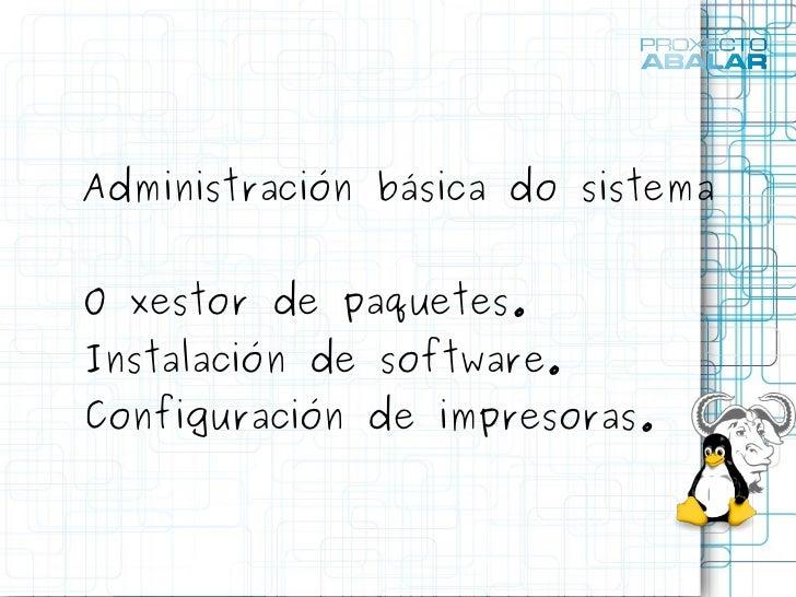 Administración básica do sistema <ul><li>O xestor de paquetes.