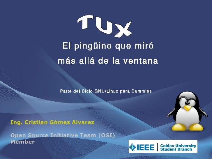 El pingüino que miró                más allá de la ventana                   Parte del Ciclo GNU/Linux para Dummies     In...