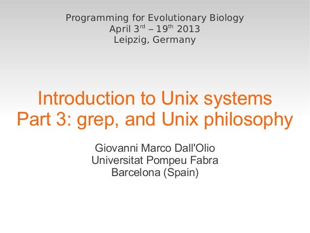 Programming for Evolutionary Biology            April 3rd – 19th 2013             Leipzig, Germany  Introduction to Unix s...
