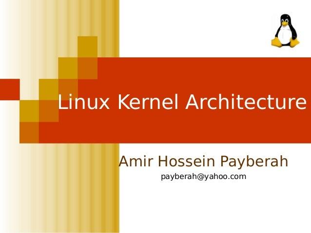 Linux Kernel Architecture Amir Hossein Payberah payberah@yahoo.com