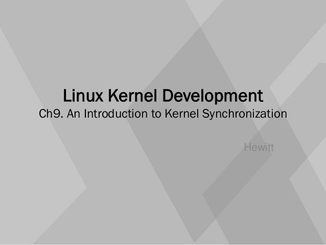 Linux Kernel Development Ch9. An Introduction to Kernel Synchronization Hewitt