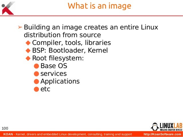 KOAN - Kernel, drivers and embedded Linux development, consulting, training and support http://KoanSoftware.com 100 What ...