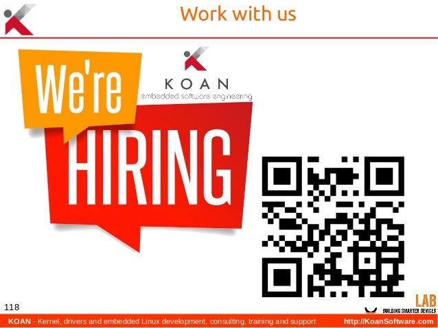 KOAN - Kernel, drivers and embedded Linux development, consulting, training and support http://KoanSoftware.com 118 Work ...