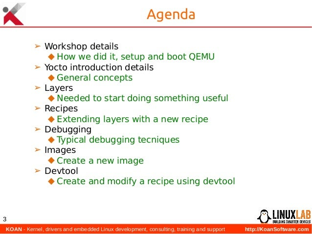 KOAN - Kernel, drivers and embedded Linux development, consulting, training and support http://KoanSoftware.com 3 Agenda ...