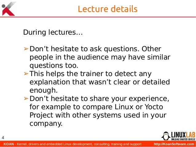KOAN - Kernel, drivers and embedded Linux development, consulting, training and support http://KoanSoftware.com 4 Lecture...