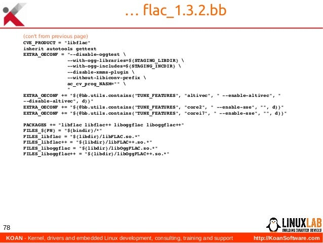 KOAN - Kernel, drivers and embedded Linux development, consulting, training and support http://KoanSoftware.com 78 … flac...