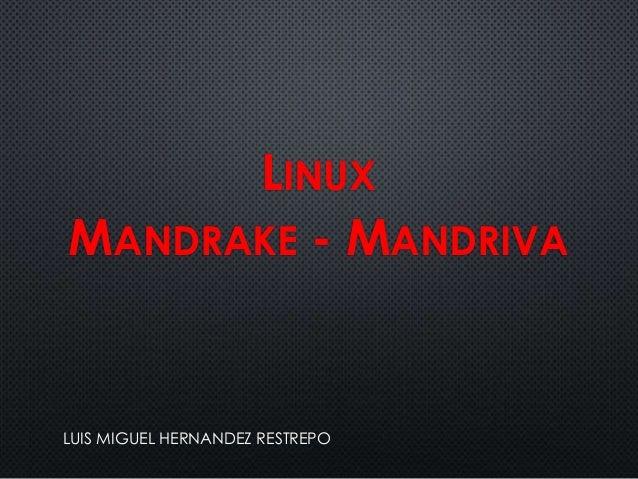 LINUX MANDRAKE - MANDRIVA  LUIS MIGUEL HERNANDEZ RESTREPO