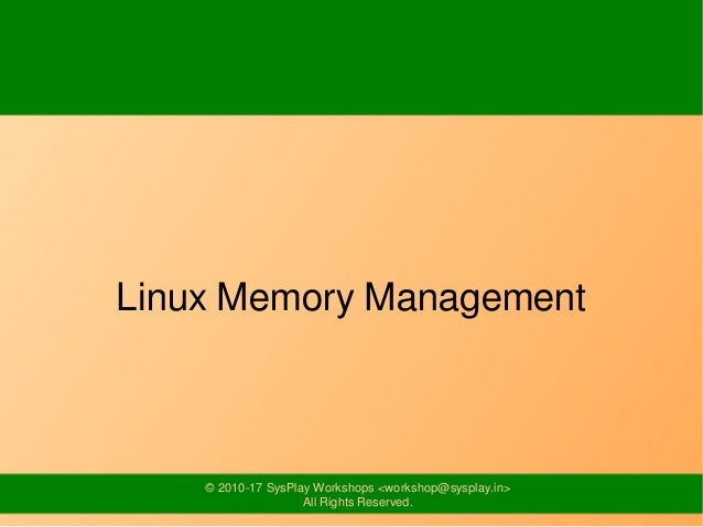 © 2010-17 SysPlay Workshops <workshop@sysplay.in> All Rights Reserved. Linux Memory Management