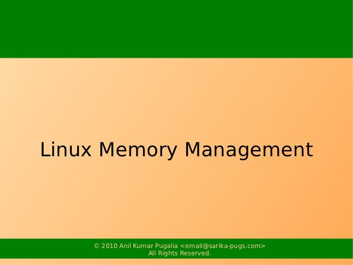 Linux Memory Management    © 2010 Anil Kumar Pugalia <email@sarika-pugs.com>                   All Rights Reserved.