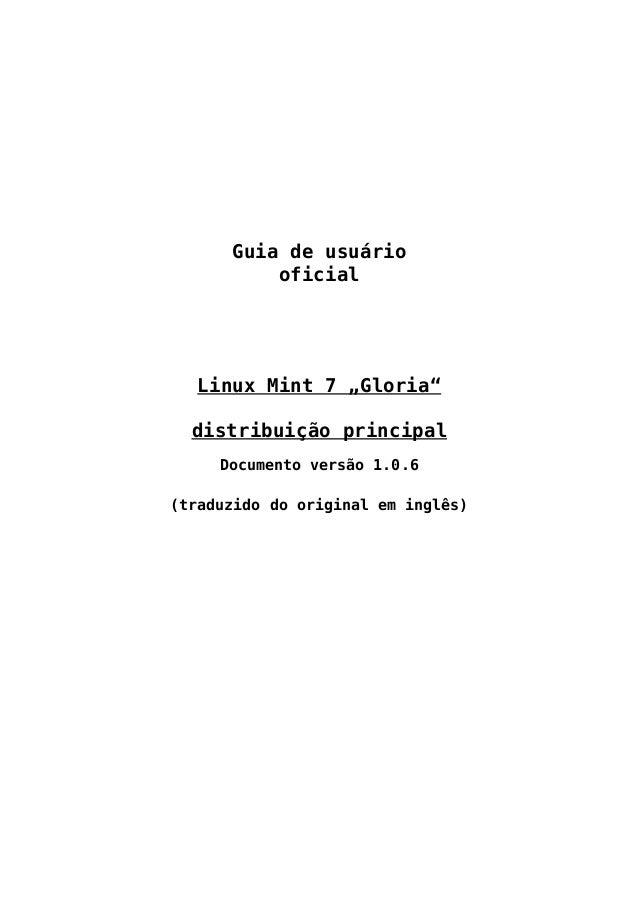 """Guia de usuário oficial Linux Mint 7 """"Gloria"""" distribuição principal Documento versão 1.0.6 (traduzido do original em ingl..."""