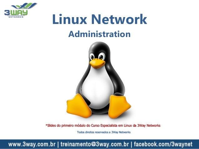 Linux Network Administration *Slides do primeiro módulo do Curso Especialista em Linux da 3Way Networks Todos direitos res...