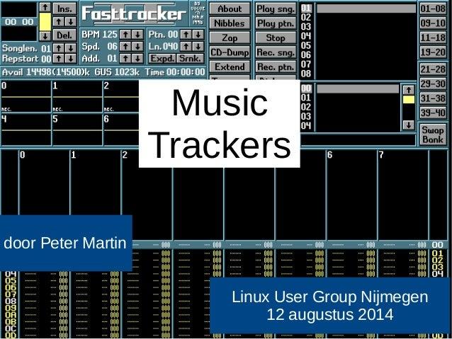 door Peter Martin  Music  Trackers  Linux User Group Nijmegen  12 augustus 2014