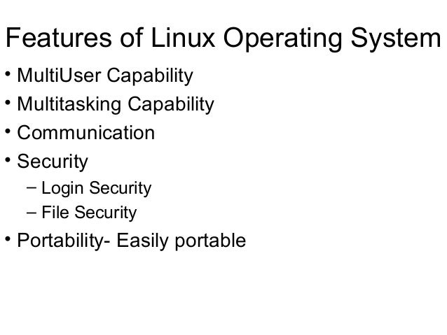 Features of Linux Operating System• MultiUser Capability• Multitasking Capability• Communication• Security– Login Security...