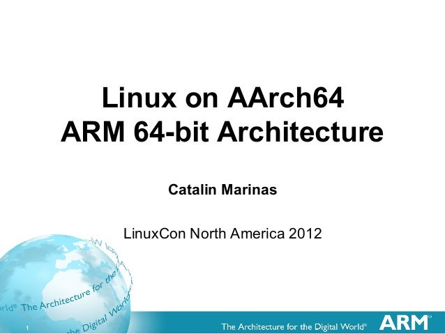 Linux on AArch64 ARM 64-bit Architecture Catalin Marinas LinuxCon North America 2012  1