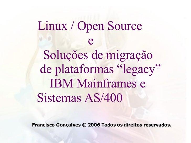 """Linux / Open Source    e   Soluções de migração      de plataformas """"legacy"""" IBM Mainframes e      Sistemas AS/400 Franc..."""