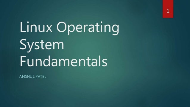 Linux Operating System Fundamentals ANSHUL PATEL 1