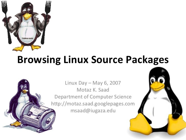 Browsing Linux Source Packages             Linux Day – May 6, 2007                  Motaz K. Saad        Department of Com...