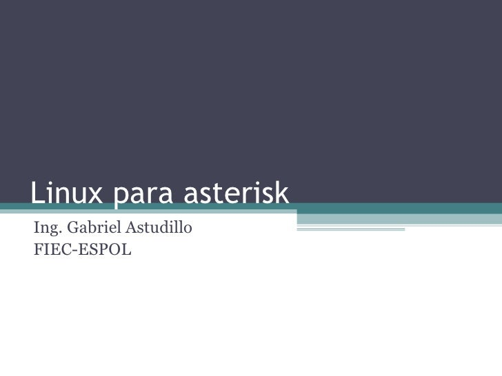 Linux para asterisk Ing. Gabriel Astudillo FIEC-ESPOL