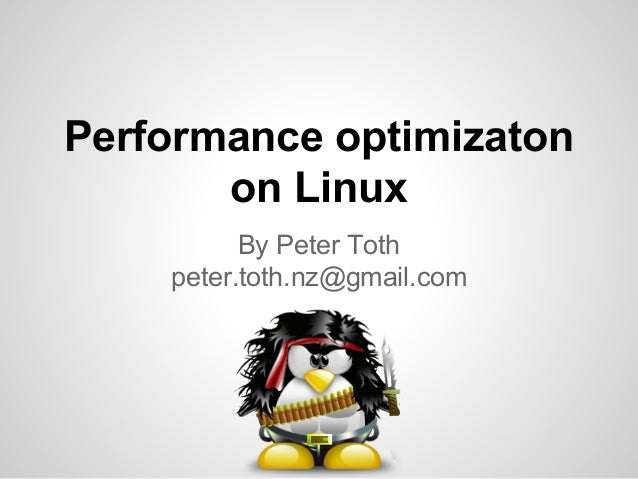 Performance optimizaton on Linux By Peter Toth peter.toth.nz@gmail.com