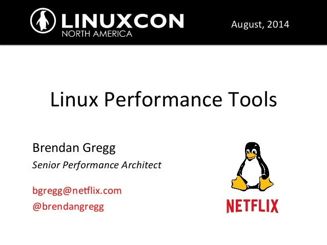 Linux  Performance  Tools  Brendan  Gregg  Senior  Performance  Architect  bgregg@ne8lix.com  @brendangregg  August,  2014