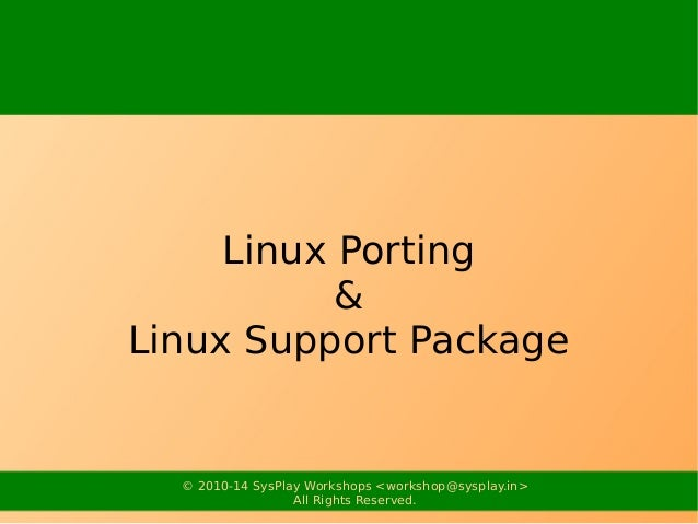 Linux Porting  &  Linux Support Package  © 2010-14 SysPlay Workshops <workshop@sysplay.in>  All Rights Reserved.