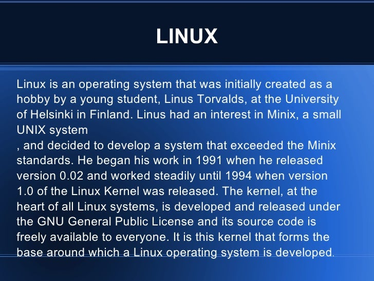 LINUX Linux is an operating system that was initially created as a hobby by a young student, Linus Torvalds, at the Univer...