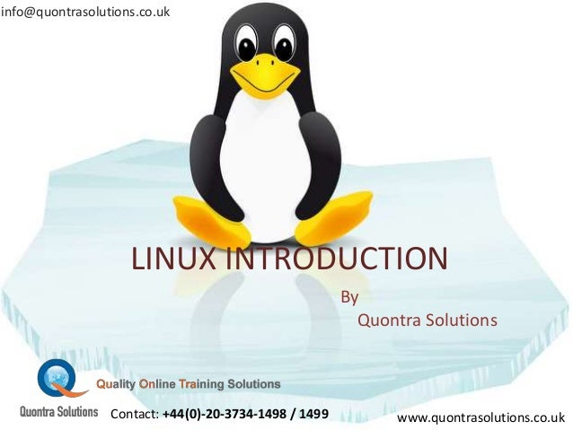 LINUX INTRODUCTION By Quontra Solutions www.quontrasolutions.co.uk info@quontrasolutions.co.uk Contact: +44(0)-20-3734-149...