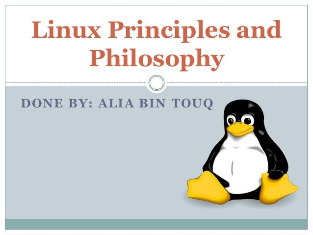 DONE BY: ALIA BIN TOUQ Linux Principles and Philosophy