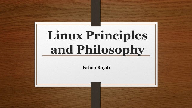 Linux Principles and Philosophy Fatma Rajab