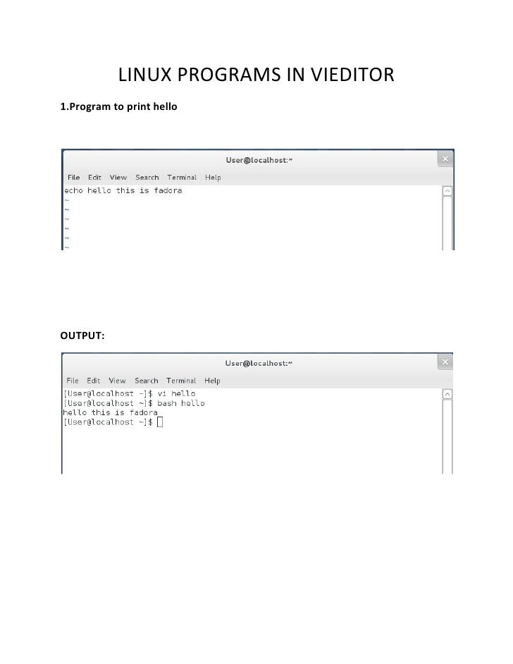 LINUX PROGRAMS IN VIEDITOR<br />1.Program to print hello<br />OUTPUT: <br />2.PROGRAM FOR ADDITION<br />OUTPUT:<br />3.PRO...