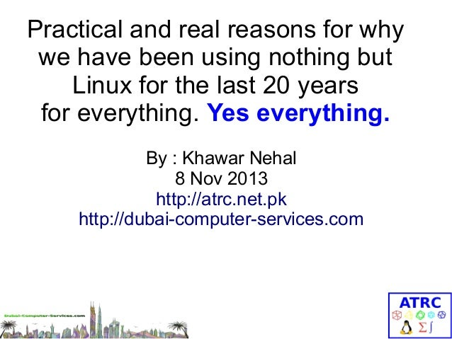 Practical and real reasons for why we have been using nothing but Linux for the last 20 years for everything. Yes everythi...