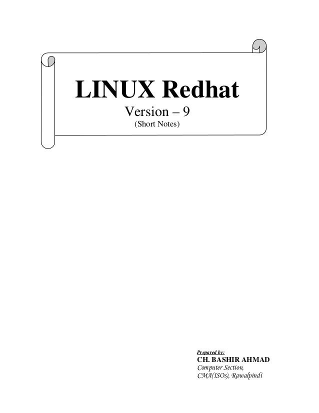 LINUX Redhat Version – 9 (Short Notes) Prepared by: CH. BASHIR AHMAD Computer Section, CMA(ISOs), Rawalpindi